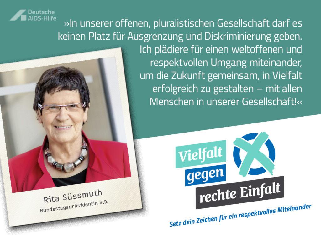 """Die Grafik zeigt die ehemalige Bundestagspräsidentin Rita Süßmuth auf einem Foto, darüber steht ihr Statement: """"In unserer offenen, pluralistischen Gesellschaft darf es keinen Platz für Ausgrenzung und Diskriminierung geben. Ich plädiere für einen weltoffenen und respektvollen Umgang miteinander, um die Zukunft gemeinsam, in Vielfalt erfolgreich zu gestalten - mit allen Menschen in unserer Gesellschaft."""" Unten rechts findet sich das Logo mit dem Motto """"Vielfalt gegen rechte Einfalt."""""""